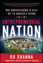 ro khanna, entrepreneurial nation why manufacturing is still key to americas