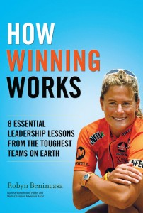 Robyn Benincasa -How Winning Works: 8 Essential Leadership Lessons from the Toughest Teams on Earth